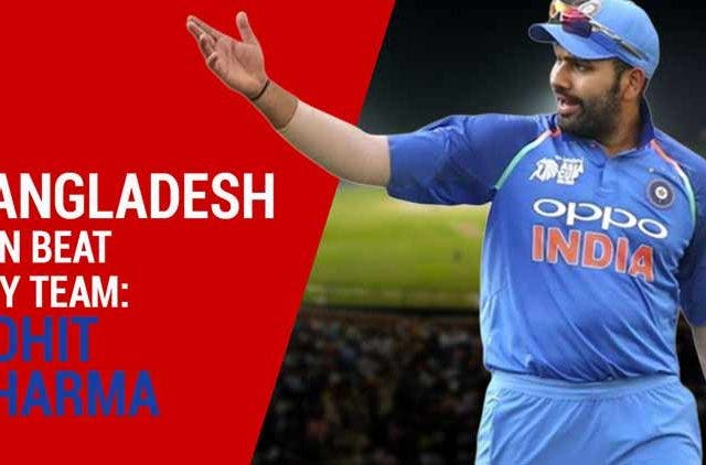 Bangladesh can beat any team says Rohit sharma DKODING