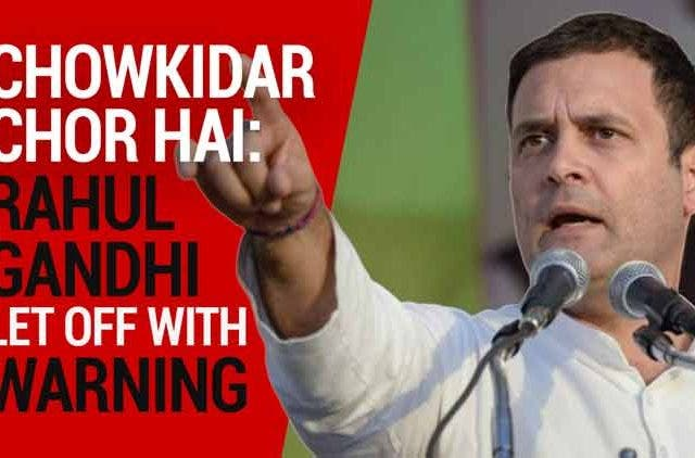 Chowkidar-Chor-Hai-Rahul-Gandhi-Let-Off-With-Warning-Videos-DKODING