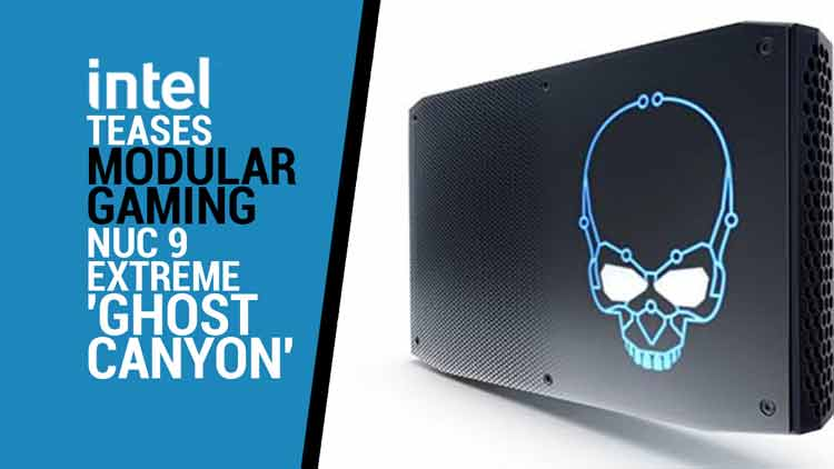 Intel teases modular gaming NUC 9 Extreme 'Ghost Canyon' at CES 2020