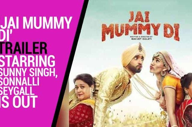 Jai-Mummy-Di-trailer-starring-Sunny-Singh-Sonnalli-Seygall-is-out-Videos-DKODING