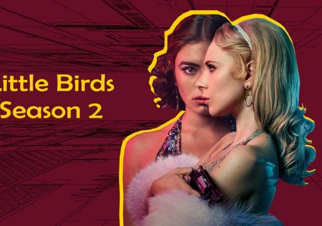 'Little Birds' Season 2: Will there be another series?