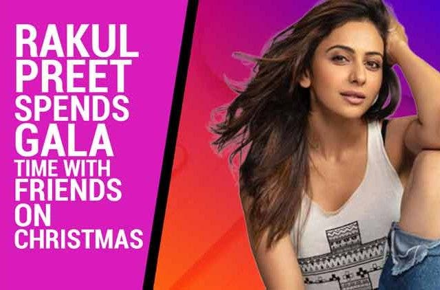Rakul-Preet-spends-gala-time-with-friends-on-Christmas-Videos-DKODING