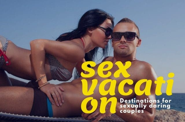 sexacation: sex vacation destinations for daring couples