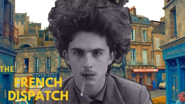 Chaos Has A New Address — Wes Anderson's The French Dispatch