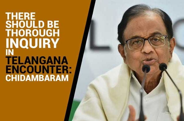 There-should-be-thorough-inquiry-in-Telangana-encounter-Chidambaram-Videos-DKODING